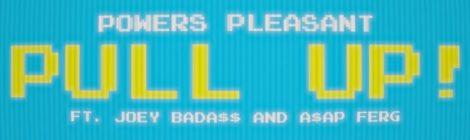 Powers Pleasant x Joey Bada$$ x A$AP Ferg - Pull Up (Official Lyric Video)
