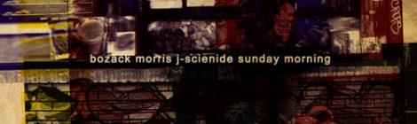 J-Scienide x Bozack Morris - Sunday Morning [audio]