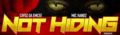 """Cayoz Da Emcee x Mic Handz """"Not Hiding"""" (Prod. By: Sojourn)"""