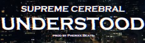 Supreme Cerebral - Understood prod by Pherixx Beats (official video)