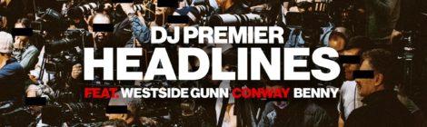 DJ Premier - Headlines feat. Westside Gunn, Conway & Benny [audio]