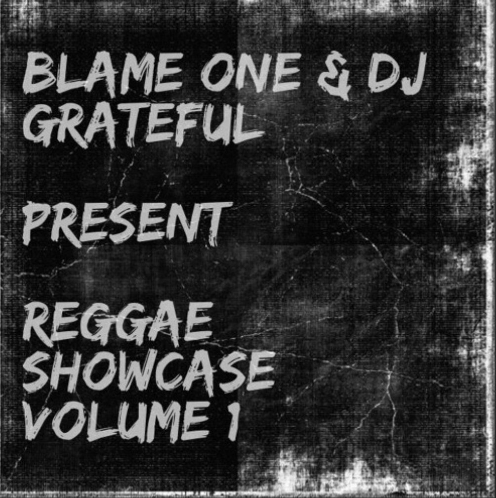 Blame One & DJ Grateful's Reggae Showcase! Vol 1.
