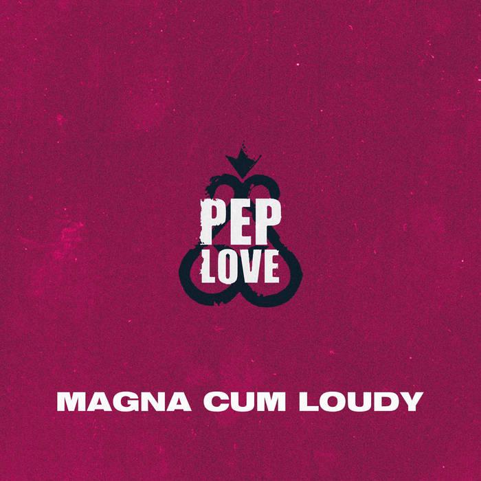 Pep Love - Magna Cum Loudy [audio]