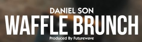 Daniel Son x Futurewave - Waffle Brunch [video]