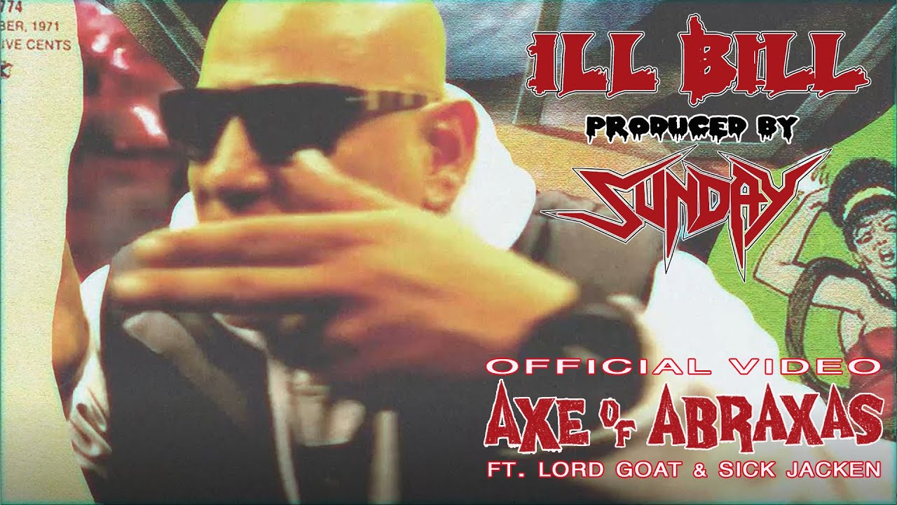 ILL BILL & SUNDAY ft. LORD GOAT & SICK JACKEN - AXE OF ABRAXAS (Official Music Video)