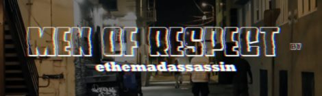 ethemadassassin - Men Of Respect (Official Video)