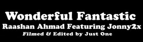 Raashan Ahmad - Wonderful Fantastic feat. Jonny2x (Video)