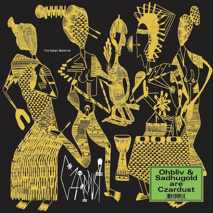 Czardust (Ohbliv & Sadhu Gold) - The Ra(w) Material