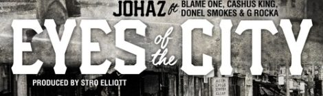 Johaz - Eyes Of The City feat. Blame One , Cashus King , Donel Smokes & G Rocka (prod. By Stro Elliot)