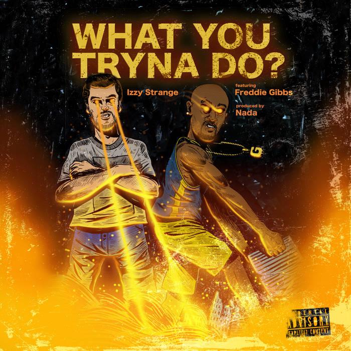 Izzy Strange - What You Tryna Do? feat. Freddie Gibbs