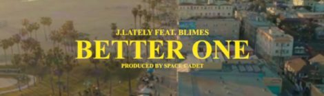 J.Lately - Better One feat. Blimes [video]