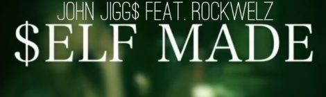 John Jigg$ - Self Made feat. Rockwelz [video]