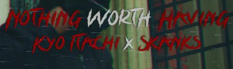 Kyo Itachi & Skanks the Rap Martyr - NOTHING WORTH HAVING feat. D.V Alias Khryst [video]