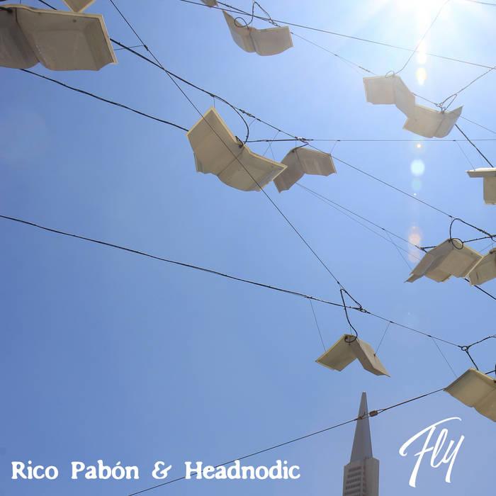Rico Pabón & Headnodic - Fly [audio]