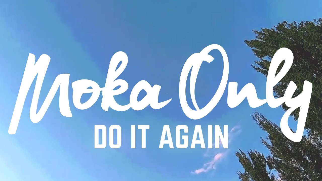 MOKA ONLY - Do It Again (Official Music Video)