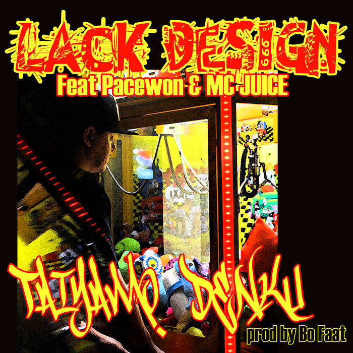 Taiyamo Denku - Lack Design feat. Pace Won & MC JUICE