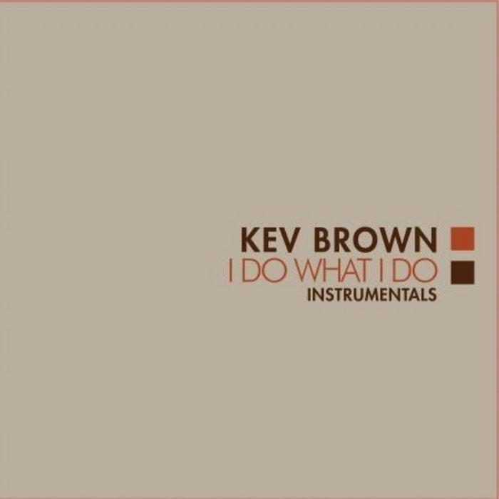 Kev Brown - I DO WHAT I DO {INSTRUMENTALS}