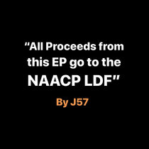 J57 - ALL PROCEEDS FROM THIS EP GO TO THE NAACP LDF