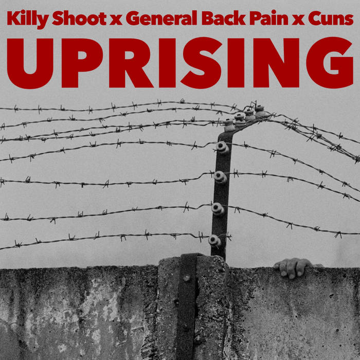 KILLY SHOOT x GENERAL BACK PAIN x CUNS - UPRISING