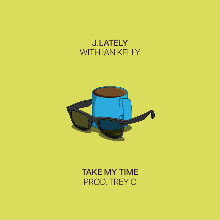 J.Lately - Take My Time feat. Ian Kelly