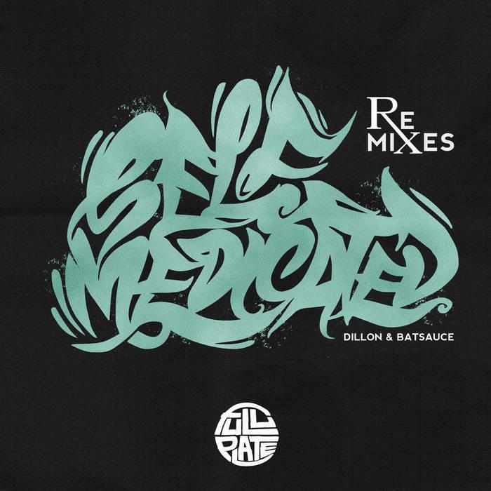 Dillon & Batsauce - Self Medicated (The Remixes)