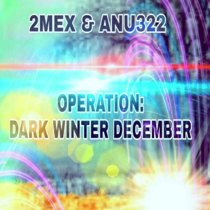 2Mex & Anu322 - Operation: Dark Winter December