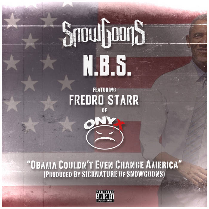 N.B.S. & Snowgoons - Obama Couldn't Even Change America feat. Fredro Starr (ONYX)
