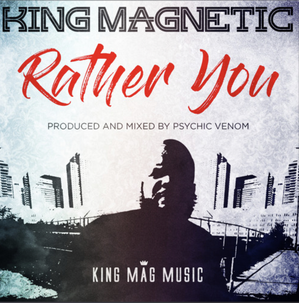 King Magnetic - Rather You