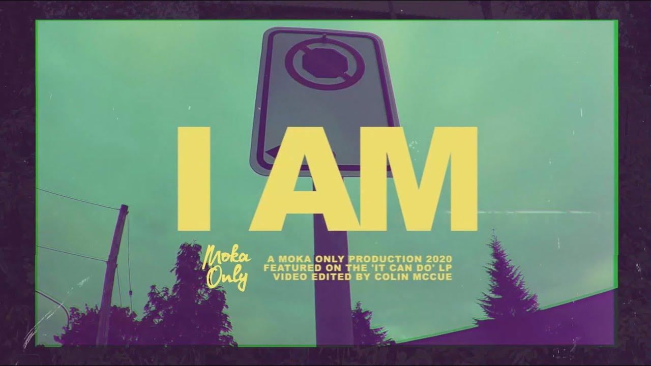 Moka Only - I Am | Video