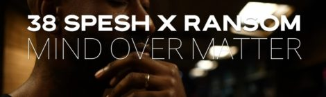 "38 Spesh x Ransom ""Mind Over Matter"" (prod. by 38 Spesh)"