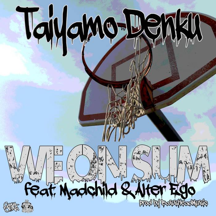 Taiyamo Denku - We On Sum ( feat. Madchild of Swollen Members & Alter Ego [audio]