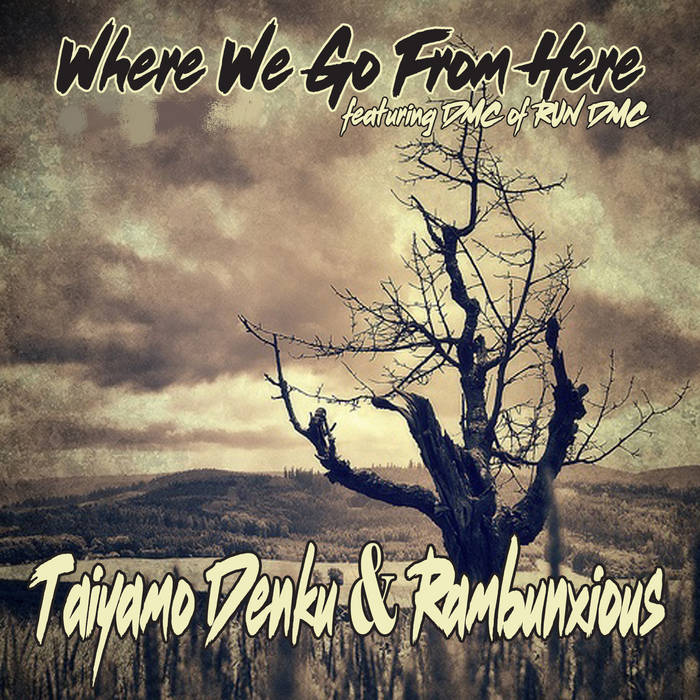 Taiyamo Denku & Rambunxious - Where Do We Go From Here (feat. DMC of Run DMC ) Maxi Single