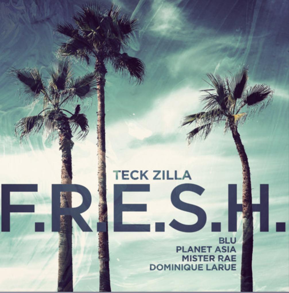 Teck-Zilla - F.R.E.S.H. feat. Blu, Planet Asia, Mister Rae & Dominique LaRue