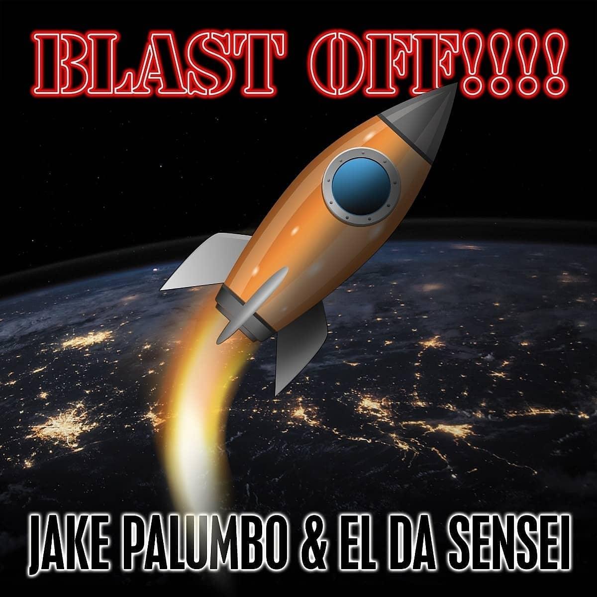 Jake Palumbo & El Da Sensei - Blast Off!!!